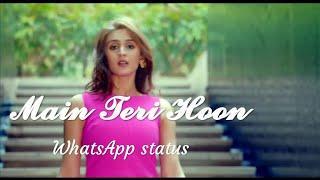 Main Teri Hoon Status Dhvani Bhanushali Status