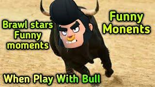 When Play With Bull In Brawl Stars||Brawl stars Funny Moments||Bull Funny Moments