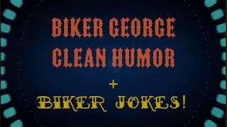 Biker George Clean Humor + Biker Jokes (A Merry Heart Does Good Like A Medicine)