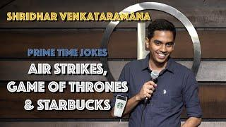 Air Strikes, Game Of Thrones & Starbucks | Indian Stand Up Comedy | Shridhar Venkataramana