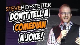 Don't tell a comedian a joke - Steve Hofstetter