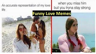 Funny Love Memes To Make You Laugh || Funny Memes Of All The Time
