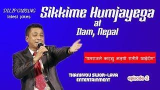 sikkim humjayega latest jokes| Dilip Gurung at Ilam | episode 2