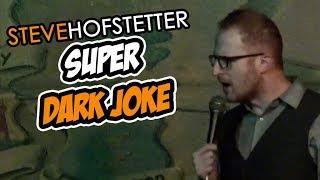 Comedian tells super dark joke - Steve Hofstetter
