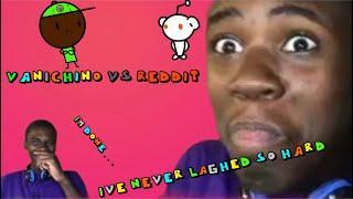I love reddit now... (funny)   Vanichino vs Reddit